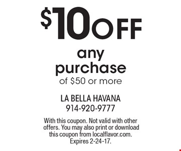 $10 OFF any purchase of $50 or more. With this coupon. Not valid with other offers. You may also print or download this coupon from localflavor.com. Expires 2-24-17.
