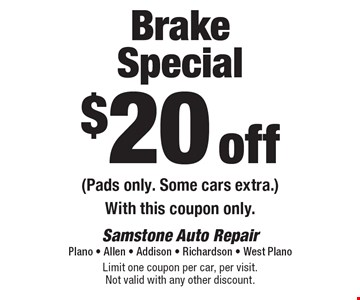 $20 off Brake Special (Pads only. Some cars extra.). With this coupon only. Limit one coupon per car, per visit. Not valid with any other discount.