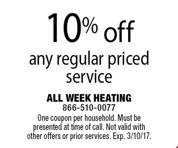 10% off any regular priced service. One coupon per household. Must be presented at time of call. Not valid with other offers or prior services. Exp. 3/10/17.