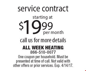 Starting at $19.99 per month service contract call us for more details. One coupon per household. Must be presented at time of call. Not valid with other offers or prior services. Exp. 4/14/17.