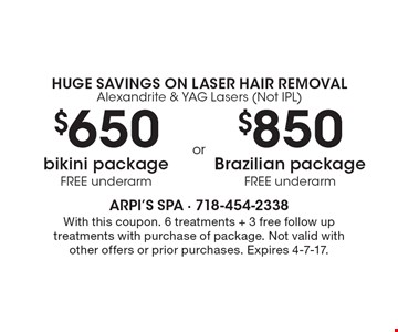 Huge Savings On Laser hair removal. Alexandrite & YAG Lasers (Not IPL). $650 bikini package FREE underarm. $850 Brazilian package FREE underarm. With this coupon. 6 treatments + 3 free follow up treatments with purchase of package. Not valid with other offers or prior purchases. Expires 4-7-17.