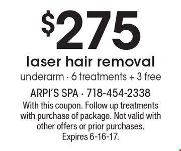 $275 laser hair removal underarm. 6 treatments + 3 free. With this coupon. Follow up treatments with purchase of package. Not valid with other offers or prior purchases. Expires 6-16-17.