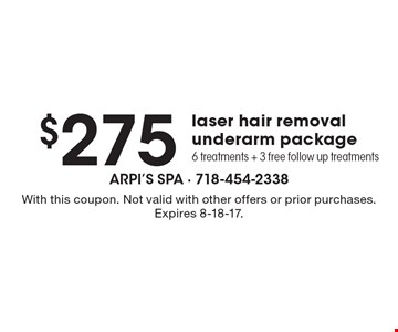 $275 laser hair removal underarm package. 6 treatments + 3 free follow up treatments. With this coupon. Not valid with other offers or prior purchases. Expires 8-18-17.