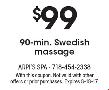 $99 for a 90-min. Swedish massage. With this coupon. Not valid with other offers or prior purchases. Expires 8-18-17.