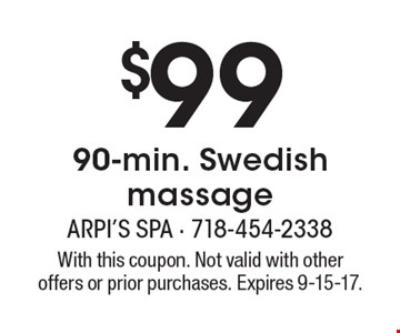 $99 90-min. Swedish massage. With this coupon. Not valid with other offers or prior purchases. Expires 9-15-17.