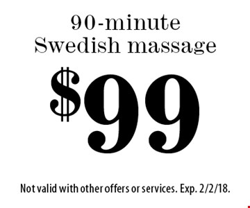 $99 90-minute Swedish massage. Not valid with other offers or services. Exp. 2/2/18.