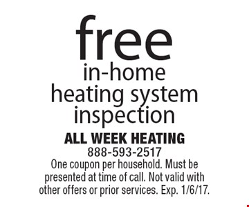 free in-home heating system inspection. One coupon per household. Must be presented at time of call. Not valid with other offers or prior services. Exp. 1/6/17.