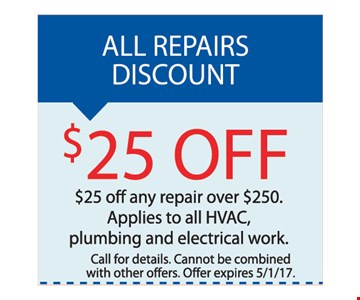 $25 Off any repair over $250. Apples to all HVAC, plumbing and electric