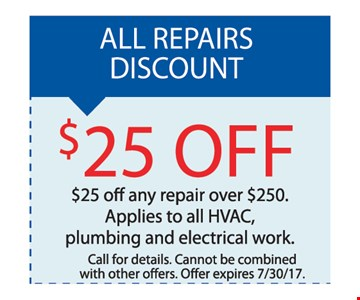 $25 OFF any repair over $250 applied to all HVAC plumbing and electrical work