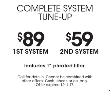 Complete system tune-up - $89 1st system or $59 2nd system. Includes 1