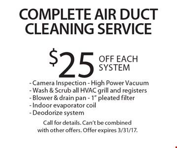 Complete Air Duct Cleaning Service. $25 Off Each System. Camera Inspection, High Power Vacuum, Wash & Scrub all HVAC grill and registers, Blower & drain pan, 1