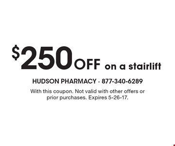$250 Off on a stairlift. With this coupon. Not valid with other offers or prior purchases. Expires 5-26-17.