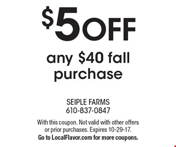 $5 off any $40 fall purchase. With this coupon. Not valid with other offers or prior purchases. Expires 10-29-17. Go to LocalFlavor.com for more coupons.