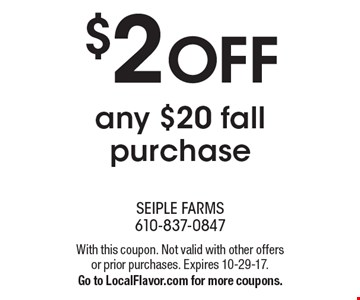 $2 off any $20 fall purchase. With this coupon. Not valid with other offers or prior purchases. Expires 10-29-17. Go to LocalFlavor.com for more coupons.