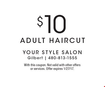 $10 adult haircut. With this coupon. Not valid with other offers or services. Offer expires 1/27/17.