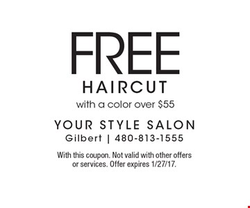 Free haircut with a color over $55. With this coupon. Not valid with other offers or services. Offer expires 1/27/17.