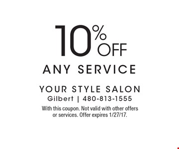 10% OFF any service. With this coupon. Not valid with other offers or services. Offer expires 1/27/17.