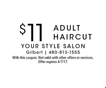 $12 adult haircut. With this coupon. Not valid with other offers or services. Offer expires 4/7/17.