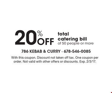 20% Off total catering bill of 50 people or more. With this coupon. Discount not taken off tax. One coupon per order. Not valid with other offers or discounts. Exp. 2/3/17.