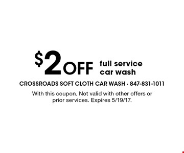 $2 Off full service car wash. With this coupon. Not valid with other offers or prior services. Expires 5/19/17.
