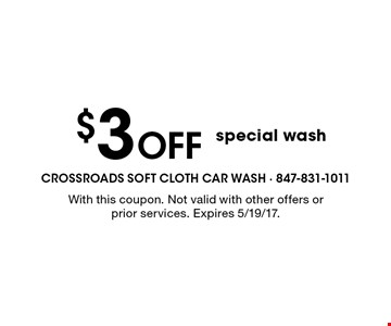 $3 Off special wash. With this coupon. Not valid with other offers or prior services. Expires 5/19/17.