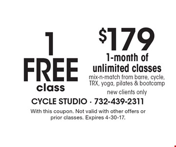 $179 1-month of unlimited classes, mix-n-match from barre, cycle, TRX, yoga, pilates & bootcamp. New clients only. 1 Free class. With this coupon. Not valid with other offers or prior classes. Expires 4-30-17.