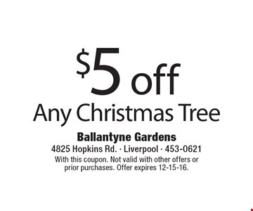 $5 off any Christmas tree. With this coupon. Not valid with other offers or prior purchases. Offer expires 12-15-16.