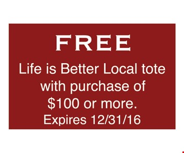 free Life is Better Local tote with purchase of $100 or more.