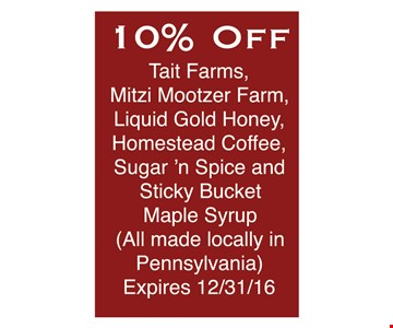 Tait Farms, Mitzi Mootzer Farm, Liquid Gold Honey, Homestead Coffee, Sugar 'n Spice and Sticky Bucket Maple Syrup (All made locally in Pennsylvania)
