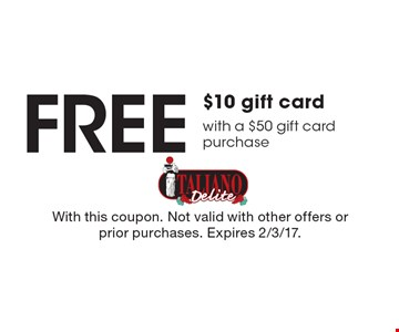 Free $10 gift card with a $50 gift card purchase. With this coupon. Not valid with other offers or prior purchases. Expires 2/3/17.
