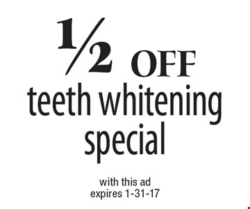 1/2 Off teeth whitening special. With this ad. Expires 1-31-17.