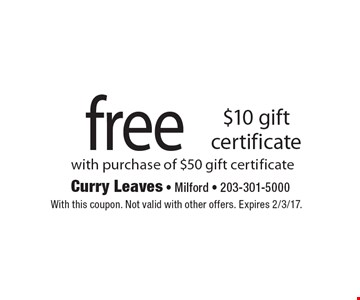 free $10 gift certificate with purchase of $50 gift certificate. With this coupon. Not valid with other offers. Expires 2/3/17.