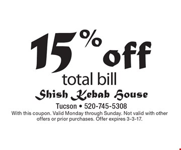 15% off total bill. With this coupon. Valid Monday through Sunday. Not valid with other offers or prior purchases. Offer expires 3-3-17.