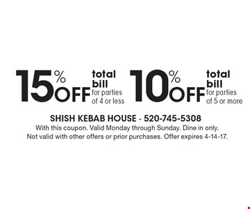15% off total bill for parties of 4 or less. 10% off total bill for parties of 5 or more . With this coupon. Valid Monday through Sunday. Dine in only.Not valid with other offers or prior purchases. Offer expires 4-14-17.