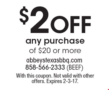 $2 off any purchase of $20 or more. With this coupon. Not valid with other offers. Expires 2-3-17.
