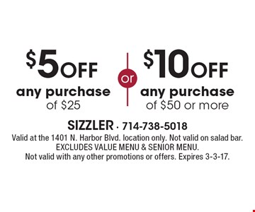 $10 off any purchase of $50 or more OR $5 off any purchase of $25. Valid at the 1401 N. Harbor Blvd. location only. Not valid on salad bar. Excludes value menu and senior menu. Not valid with any other promotions or offers. Expires 3-3-17.