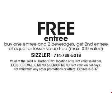 Free entree. Buy one entree and 2 beverages, get 2nd entree of equal or lesser value free (max. $10 value). Valid at the 1401 N. Harbor Blvd. location only. Not valid salad bar. Excludes value menu and senior menu. Not valid on holidays. Not valid with any other promotions or offers. Expires 3-3-17.