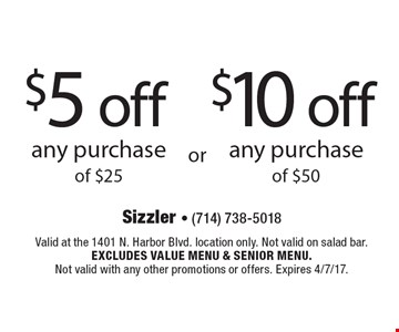 $10 off any purchase of $50 or $5 off any purchase of $25. Valid at the 1401 N. Harbor Blvd. location only. Not valid on salad bar. Excludes value menu & senior menu. Not valid with any other promotions or offers. Expires 4/7/17.