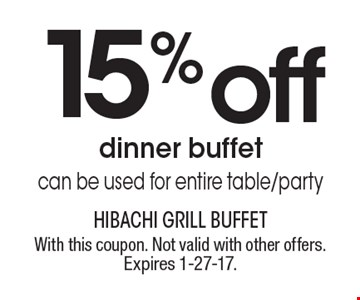 15% off dinner buffet. Can be used for entire table/party. With this coupon. Not valid with other offers. Expires 1-27-17.