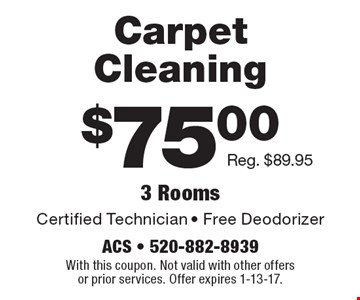 $75.00 Carpet Cleaning Certified Technician - Free Deodorizer Reg. $89.953 Rooms . With this coupon. Not valid with other offers or prior services. Offer expires 1-13-17.