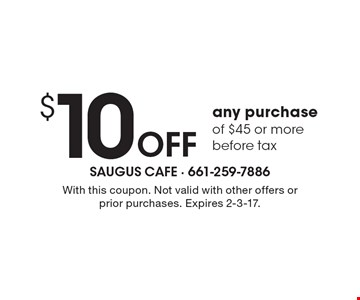 $10 Off any purchase of $45 or more before tax. With this coupon. Not valid with other offers or prior purchases. Expires 2-3-17.