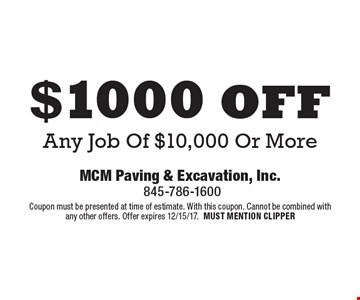$1000 off Any Job Of $10,000 Or More. Coupon must be presented at time of estimate. With this coupon. Cannot be combined with any other offers. Offer expires 12/15/17. MUST MENTION CLIPPER