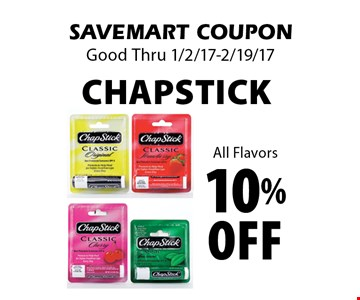 10% Off CHAPSTICK All Flavors. SAVEMART COUPON. Good Thru 1/2/17-2/19/17.