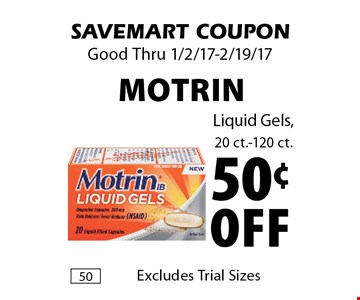 50¢ Off Motrin. Liquid Gels, 20 ct.-120 ct. Excludes Trial Sizes. SAVEMART COUPON. Good Thru 1/2/17-2/19/17.