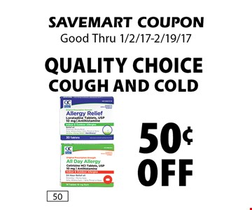 50¢ Off Quality Choice Cough and Cold. SAVEMART COUPON. Good Thru 1/2/17-2/19/17.