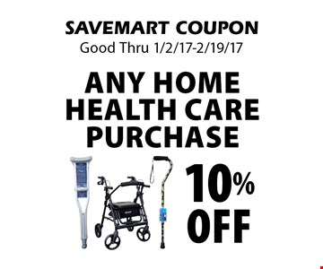 10% Off any home health care purchase. SAVEMART COUPON. Good Thru 1/2/17-2/19/17.
