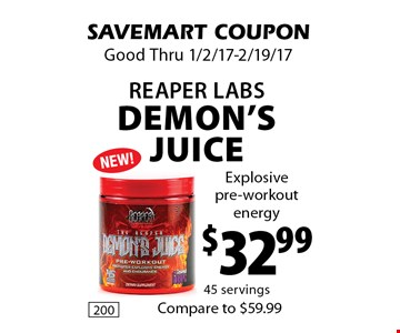 $32.99 Reaper Labs Demon's Juice.  Explosive pre-workout energy. SAVEMART COUPON. Good Thru 1/2/17-2/19/17.