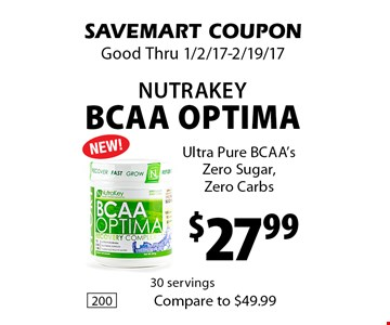 $27.99 NutraKey BCAA Optima Ultra Pure BCAA's Zero Sugar, Zero Carbs. SAVEMART COUPON. Good Thru 1/2/17-2/19/17.
