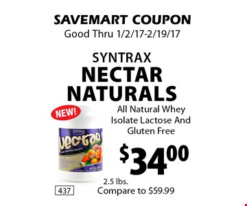 $34.00 Syntrax Nectar Naturals. All Natural Whey Isolate Lactose And Gluten Free. SAVEMART COUPON Good Thru 1/2/17-2/19/17.
