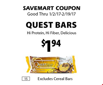 $1.94 Quest Bars. Hi Protein, Hi Fiber, Delicious. SAVEMART COUPON. Good Thru 1/2/17-2/19/17.